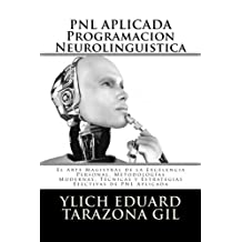PNL APLICADA - Programación Neurolingüística: El Arte Magistral de la Excelencia Personal, Metodologías Modernas, Técnicas y Estrategias Efectivas de ... Volumen 1 de 3) (Volume 1) (Spanish Edition)