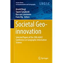 Societal Geo-innovation: Selected papers of the 20th AGILE conference on Geographic Information Science (Lecture Notes in Geoinformation and Cartography)