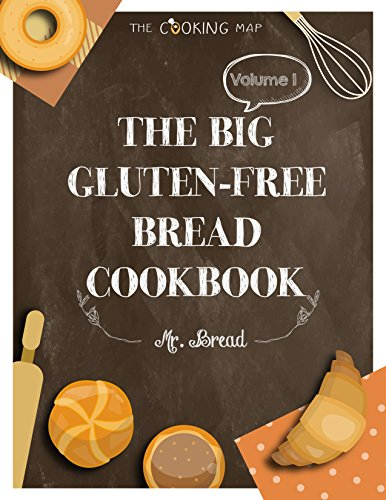 The Big Gluten-Free Bread Cookbook Vol. 1: Feel the Spirit in Your Little Kitchen with 365 Secret Gluten-Free Bread Recipes! (Vegan Gluten Free Bread, ... Bread Dough) (Gluten-Free Bread Territory) by Mr. Bread