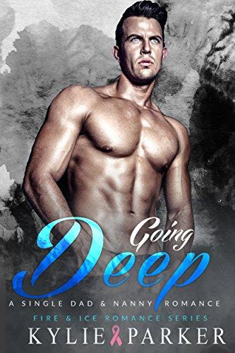 Going Deep: A Single Dad & Nanny Romance (Fire & Ice Romance Series Book 1)