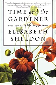 Time and the Gardener: Writings on a Lifelong Passion by Elizabeth Sheldon (2004-02-02)