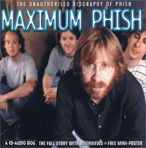 Download Maximum Phish: The Unauthorised Biography of Phish (Maximum series) pdf epub