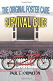 The Original Foster Care Survival Guide, Paul E. Knowlton, 0595358934