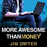 More Awesome Than Money: Four Boys and Their Heroic Quest to Save Your Privacy from Facebook   Jim Dwyer
