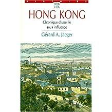 HONG KONG CHRONIQUE D'UNE ÎLE SOUS INFLUENCE