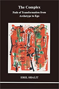 The Complex: Path of Transformation from Archetype to Ego (Studies in Jungian Psychology) (Studies in Jungian Psychology by Jungian Analysts, 98)