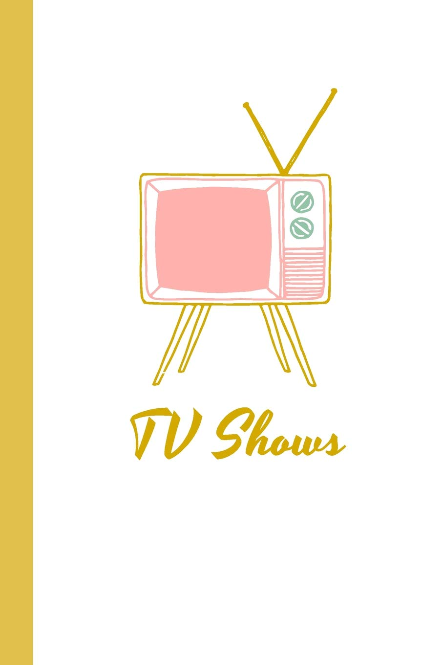 TV Shows: A Notebook for Recording Lists of TV Shows You Want to Watch, Favorites to Recommend and Your Reviews and Notes | Cute Retro Cover