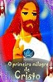 O Primeiro Milagre de Cristo, Princesinha Books Staff, 1479308307