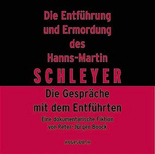 Die Entführung und Ermordung des Hanns-Martin Schleyer. 2 CDs: Feature.Die Gespräche mit dem Entführten