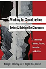 Working for Social Justice Inside and Outside the Classroom: A Community of Students, Teachers, Researchers, and Activists (Social Justice Across Contexts in Education) Paperback