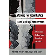 Working for Social Justice Inside and Outside the Classroom: A Community of Students, Teachers, Researchers, and Activists (Social Justice Across Contexts in Education)