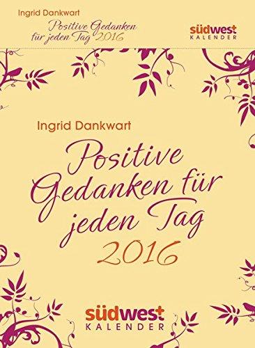 Positive Gedanken für jeden Tag 2016 Textabreißkalender