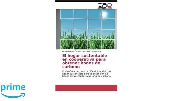 El hogar sustentable en cooperativa para obtener bonos de carbono: El diseño y la construcción del modelo de hogar sustentable para la obtención de . ...