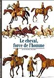 Le Cheval : Force de l'homme