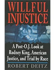 Willful Injustice: A Post-O.J. Look at Rodney King, American Justice, and Trial by Race