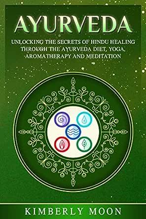Ayurveda: Unlocking the Secrets of Hindu Healing Through the ...