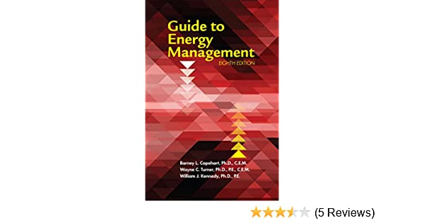 GUIDE TO ENERGY MANAGEMENT, 8th Edition, Barney Capehart