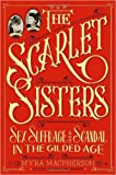 img - for The Scarlet Sisters: Sex, Suffrage, and Scandal in the Gilded Age (Hardback) - Common book / textbook / text book
