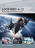 Lockheed A-12: The CIA's Blackbird and other variants (Air Vanguard)