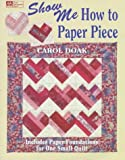 Show Me How to Paper Piece, Carol Doak, 1564772047