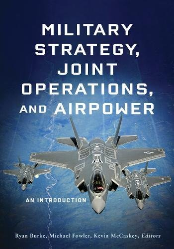 Military Strategy, Joint Operations, and Airpower: An Introduction ()