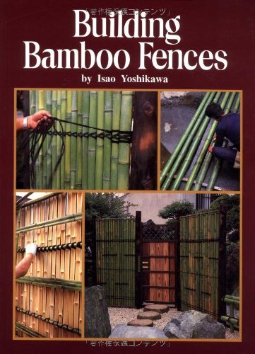 Building Bamboo Fences by Isao Yoshikawa (2001-10-05) (Bamboo Friendly Fence)