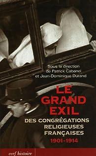 Le grand exil des congrégations religieuses françaises, 1901-1914 par Bernard Hours