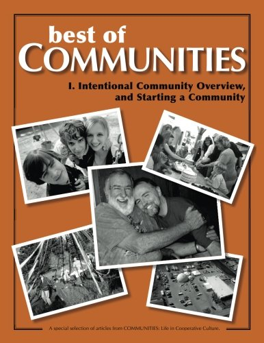 Best of Communities: I. Intentional Community Overview and Starting a Community (Volume 1)