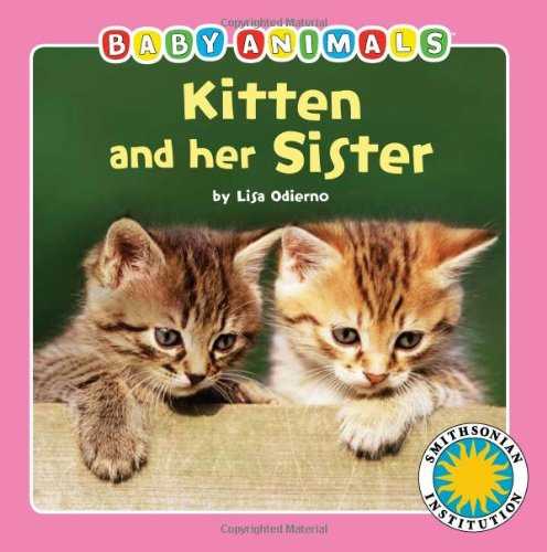 - Kitten and her Sister - a Smithsonian Baby Animals Book