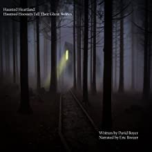 Haunted Heartland: Haunted Hoosiers Tell Their Ghost Stories Audiobook by David Boyer Narrated by Eric Boozer