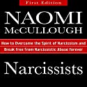 Narcissists: How to Overcome the Spirit of Narcissism and Break Free from Narcissistic Abuse Forever Audiobook by Naomi McCullough Narrated by Kayla Quinn