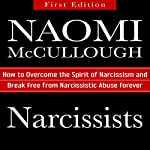 Narcissists: How to Overcome the Spirit of Narcissism and Break Free from Narcissistic Abuse Forever | Naomi McCullough