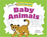 Pencil, Paper, Draw!: Baby Animals, Steve Harpster, 1402746784