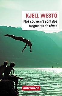 Nos souvenirs sont des fragments de rêves, Westö, Kjell