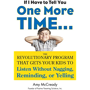 If I Have to Tell You One More Time...: The Revolutionary Program That Gets Your Kids To Listen Without Nagging, Remindi…