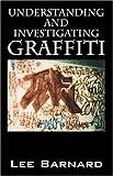 Understanding and Investigating Graffiti, Lee Barnard, 1598006428