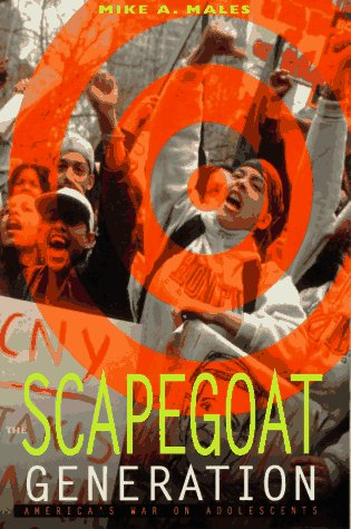 The Scapegoat Generation: America's War on Adolescents (Generation Scapegoat)