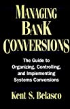 Managing Bank Conversions, Belasco, Kent S., 0786307358