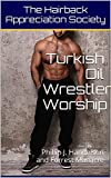 The Hairback Appreciation Society: Turkish Oil Wrestler Worship (The Stories of Hairback Hollow Book 2)