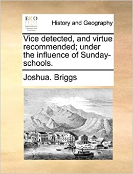 Book Vice detected, and virtue recommended: under the influence of Sunday-schools.