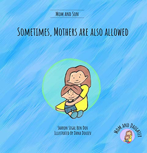 Sometimes, Mothers are also allowed (Mom and Son): A Children's book that helps explain to kids that mom has equally important feelings and needs