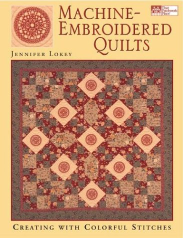 Machine Embroidered Quilts: Creating With Colorful Stitches (That Patchwork Place)