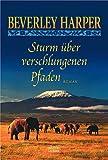 Sturm über verschlungenen Pfaden: Roman