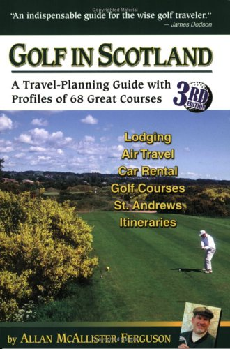 Golf in Scotland: A Travel-Planning Guide with Profiles of 68 Great Courses (Best Golf In Scotland)