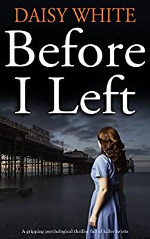 BEFORE I LEFT a gripping psychological thriller full of killer twists by [WHITE, DAISY]