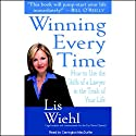 Winning Every Time: How to Use the Skills of a Lawyer in the Trials of Your Life Audiobook by Lis Wiehl Narrated by Carrington Macduffie