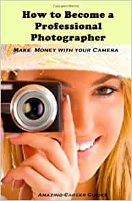 How to Become a Professional Photographer (Amazing Career