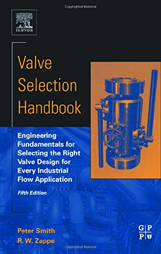 (Valve Selection Handbook: Engineering Fundamentals for Selecting the Right Valve Design for Every Industrial Flow Application )