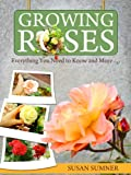 Growing Roses - Everything You Need to Know and More. . .