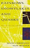 Rainbows, Snowflakes, and Quarks, Hans Christian Von Baeyer, 0679739769
